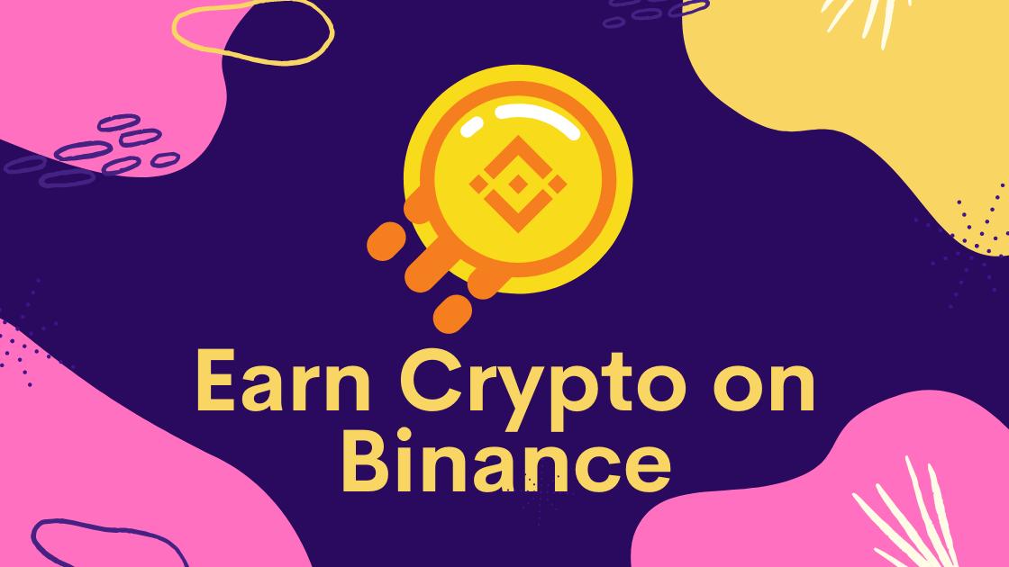 Earn Crypto On Binance